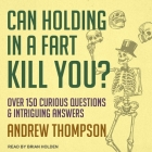 Can Holding in a Fart Kill You? Lib/E: Over 150 Curious Questions and Intriguing Answers Cover Image