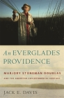 An Everglades Providence: Marjory Stoneman Douglas and the American Environmental Century (Environmental History and the American South) Cover Image