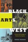 Black Arts West: Culture and Struggle in Postwar Los Angeles Cover Image