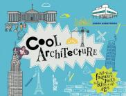 Cool Architecture: Filled with Fantastic Facts for Kids of All Ages Cover Image