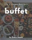 111 Yummy Buffet Recipes: Cook it Yourself with Yummy Buffet Cookbook! Cover Image
