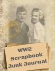 WW2 Scrapbook Junk Journal: Paper Ephemera Embellishments - Scrapbook Supplies Kit Book Cover Image