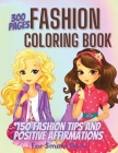 300 Pages Fashion Coloring Book for Girls + Fashion Tips & Positive Affirmations: Girls Fashion Coloring and Drawing Book for Kids, Teens and Adults G Cover Image