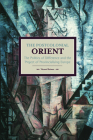 The Postcolonial Orient: The Politics of Difference and the Project of Provincialising Europe (Historical Materialism) Cover Image
