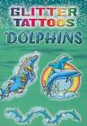 Glitter Tattoos Dolphins [With 6 Tattoos] Cover Image