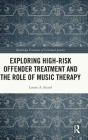 Exploring High-Risk Offender Treatment and the Role of Music Therapy (Routledge Frontiers of Criminal Justice) Cover Image