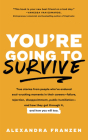 You're Going to Survive: True Stories about Adversity, Rejection, Defeat, Terrible Bosses, Online Trolls, 1-Star Yelp Reviews, and Other Soul-C Cover Image