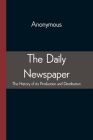 The Daily Newspaper The History of its Production and Distibution Cover Image