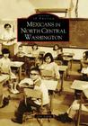 Mexicans in North Central Washington (Images of America (Arcadia Publishing)) Cover Image