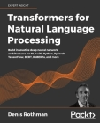 Transformers for Natural Language Processing: Build innovative deep neural network architectures for NLP with Python, PyTorch, TensorFlow, BERT, RoBER Cover Image