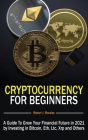 Cryptocurrency For Beginners: A Guide To Grow Your Financial Future in 2021 by Investing in Bitcoin, Eth, Ltc, Xrp and Others Cover Image