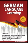 German Language Learning: 2 BOOKS IN 1 German Short Stories for Beginners + German Language for Beginners. The Best Way to Learn German in a Beg Cover Image