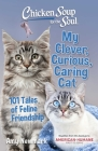 Chicken Soup for the Soul: My Clever, Curious, Caring Cat: 101 Tales of Feline Friendship Cover Image
