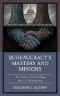 Bureaucracy's Masters and Minions: The Politics of Controlling the U.S. Bureaucracy Cover Image