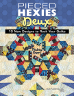 Pieced Hexies Deux: 10 New Designs to Rock Your Quilts Cover Image