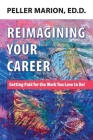 Reimagining Your Career: Getting Paid for the Work You Love to Do! Cover Image