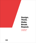 Design. Think. Make. Break. Repeat.: A Handbook of Methods Cover Image