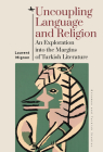 Uncoupling Language and Religion: An Exploration Into the Margins of Turkish Literature (Ottoman and Turkish Studies) Cover Image