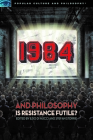 1984 and Philosophy: Is Resistance Futile? (Popular Culture and Philosophy #116) Cover Image