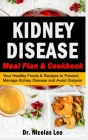 KIDNEY DISEASE Meal Plan & Cookbook: Your Healthy Foods & Recipes to Prevent, Manage Kidney Disease and Avoid Dialysis Cover Image