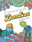 Fun Cute And Stress Relieving Zombies Coloring Book: Find Relaxation And Mindfulness with Stress Relieving Color Pages Made of Beautiful Black and Whi Cover Image