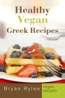 Healthy Vegan Greek Recipes: With More Than 30 Delicious and Easy Recipes for Healthy Living Cover Image