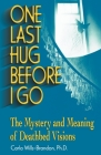 One Last Hug Before I Go: The Mystery and Meaning of Deathbed Visions Cover Image