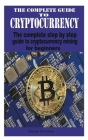 The complete guide to cryptocurrency: The complete step by step guide to cryptocurrency mining for beginners Cover Image