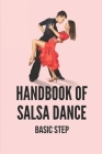 Handbook Of Salsa Dance: Basic Step: Modern Salsa Dance Cover Image