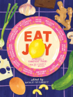 Eat Joy: Stories & Comfort Food from 31 Celebrated Writers Cover Image