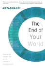 The End of Your World: Uncensored Straight Talk on the Nature of Enlightenment Cover Image