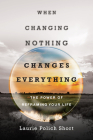 When Changing Nothing Changes Everything: The Power of Reframing Your Life Cover Image