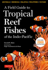 A Field Guide to Tropical Reef Fishes of the Indo-Pacific: Covers 1,670 Species in Australia, Indonesia, Malaysia, Vietnam and the Philippines (with 2 Cover Image