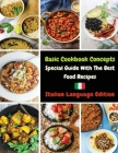 Basic Cookbook Concepts - Special Guide with the Best Food Recipes: Collezione Di Ricette Inedite Pronte Per Essere Preparate - Paperback Version - It Cover Image