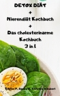 DETOX DIÄT + Nierendiät Kochbuch + Das cholesterinarme Kochbuch 3 in 1 Cover Image