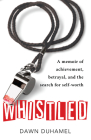 Whistled: A Memoir of Achievement, Betrayal, and the Search for Self-Worth Cover Image