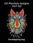 100 Mandala-designs med dyr: Fantastiske designs til farvelægning - Smukke og komplekse dyresider til farvelægning Cover Image