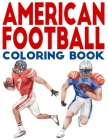 American Football Coloring Book: College Football Coloring Book for Kids I Be a National Football League Legend with This American Football Activity B Cover Image