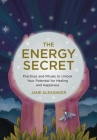 The Energy Secret: Practices and Rituals to Unlock Your Potential for Healing and Happiness Cover Image