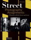 Street Photography Assignments: 75 Reasons to Hit the Streets and Learn Cover Image
