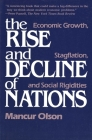 The Rise and Decline of Nations: Economic Growth, Stagflation, and Social Rigidities Cover Image