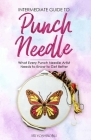 Intermediate Guide to Punch Needle: What Every Punch Needle Artist Needs to Know to Get Better Cover Image