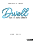 Dwell - Teen Girls' Bible Study Book: Resting in the Shadow of the Almighty Cover Image