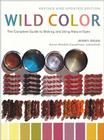 Wild Color, Revised and Updated Edition: The Complete Guide to Making and Using Natural Dyes Cover Image