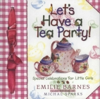 Let's Have a Tea Party!: Special Celebrations for Little Girls Cover Image