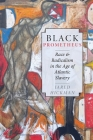Black Prometheus: Race and Radicalism in the Age of Atlantic Slavery Cover Image