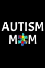 Autism Mom: Notebook (Journal, Diary) for Moms who have a son or daughter with Autism - 120 lined pages to write in Cover Image