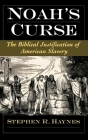 Noah's Curse: The Biblical Justification of American Slavery (Religion in America) Cover Image