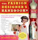 The Fashion Designer's Handbook: Learn to Sew and Become a Designer in 33 Fabulous Projects [With 1 Dress Form, 3 Decorative Fabrics, Rick Rack and 24 Cover Image
