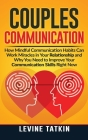 Couples Communication: How Mindful Communication Habits Can Work Miracles in Your Relationship and Why You NEED to Improve Your Communication Cover Image